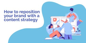 How to reposition your brand with a content strategy