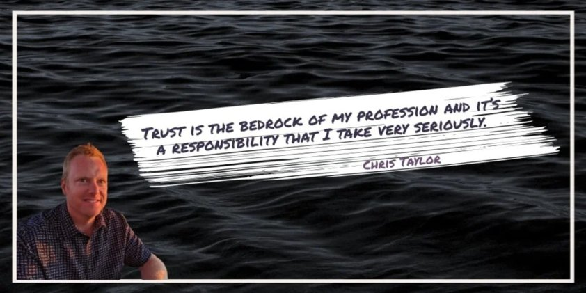 Trust is the bedrock of my profession and it's a responsibility that I take very seriously - Chris Taylor