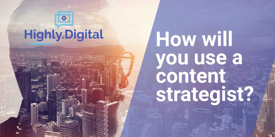 How will you use a content strategist?