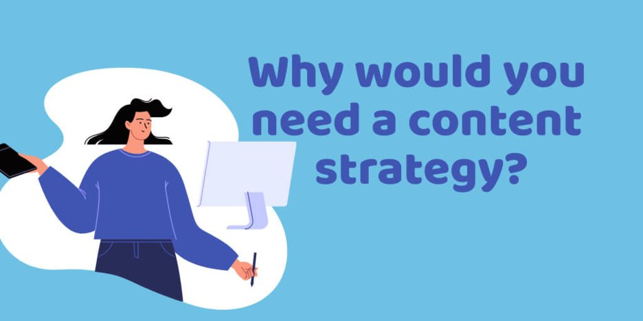 Why would you need a content strategy?